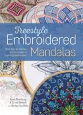 Freestyle Embroidered Mandalas - More Than 60 Stitches and Techniques in Inspiring Combinations
