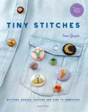 Tiny Stitches - Buttons, Badges, Patches and Pins to Embroider