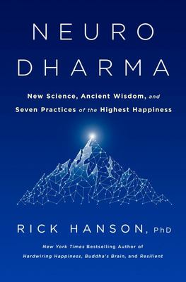 Neurodharma - New Science, Ancient Wisdom, and Seven Practices of the Highest Happiness