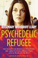 Psychedelic Refugee - The League for Spiritual Discovery, the 1960s Cultural Revolution, and 23 Years on the Run