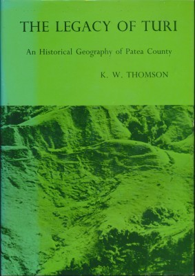 The Legacy of Turi An Historical Geography of Patea County