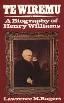 Te Wiremu A Biography of Henry Williams