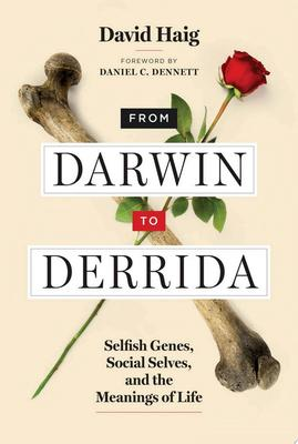 From Darwin to Derrida - Selfish Genes, Social Selves, and the Meanings of Life