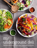 My Underground Deli: 100 Favourite Recipes from Jess' Underground Kitchen