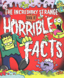 The Incredibly Strange Book of Horrible Facts