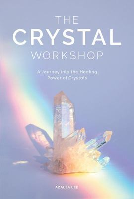 The Crystal Workshop - Discover the Healing Power of Crystals