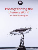 Photographing the Unseen World - Art and Techniques