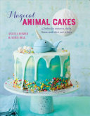 Magical Animal Cakes - 45 Bakes for Unicorns, Sloths, Llamas and Other Cute Critters