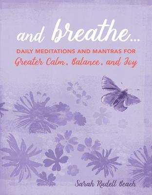 And Breathe... - Daily Meditations and Mantras for Greater Calm, Balance, and Joy