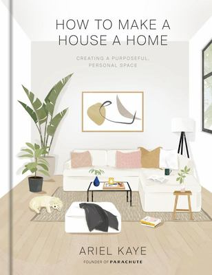 How to Make a House a Home: Creating a Purposeful, Personal Space