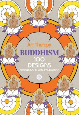 Art Therapy - Buddhism 100 Designs Colouring in and Relaxation