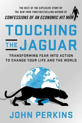 Touching the Jaguar - Transforming Fear into Action to Change Your Life and the World
