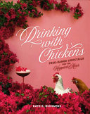 Drinking with Chickens - Free-Range Cocktails for the Happiest Hour