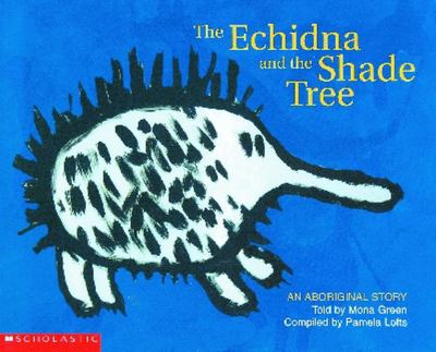 An Aboriginal Story: The Echidna and the Shade Tree