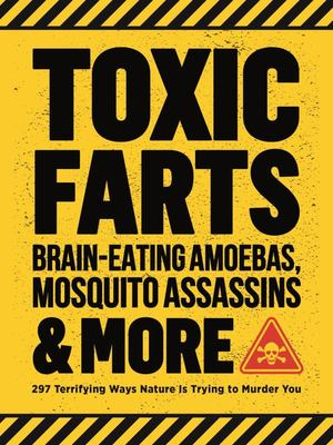 Toxic Farts, Brain-Eating Amoebas, Mosquito Assassins and More - 297 Terrifying Ways Nature Is Trying to Murder You