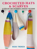 Crocheted Hats and Scarves - 35 Stylish and Colourful Crochet Patterns