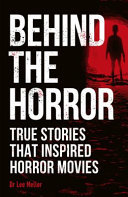 Behind the Horror - True Stories That Inspired Horror Movies