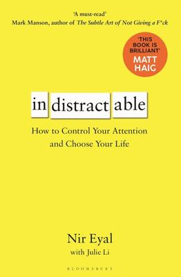 Indistractable: How to Control Your Attention and Choose