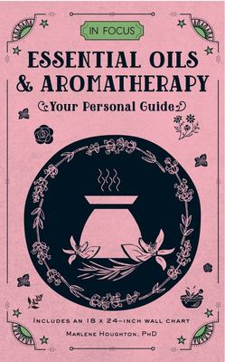In Focus - Essential Oils & Aromatherapy: Your Personal Guide