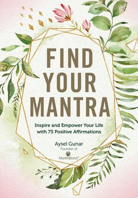 Find Your Mantra: Inspire and Empower Your Life with 180 Positive Affirmations