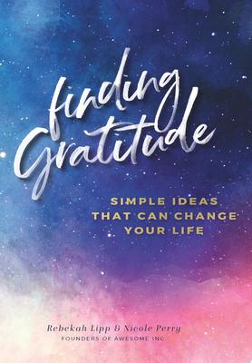 Finding Gratitude: Simple Ideas That Can Change Your Life
