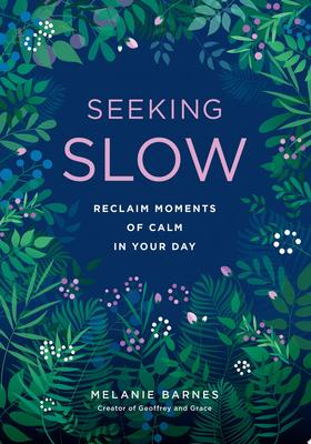Seeking Slow: Helping You Reclaim Moments of Calm in Your Day