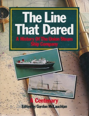 The Line That Dared A Hisotry of The Uunion Steam Ship Company A Centenary