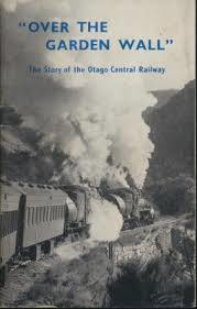 """""""Over the Garden Wall"""" The Story of the Otago Central Railway"""