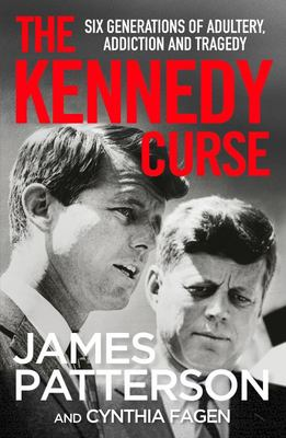 The Kennedy Curse: Six Generations of Adultery, Addiction, and Tragedy