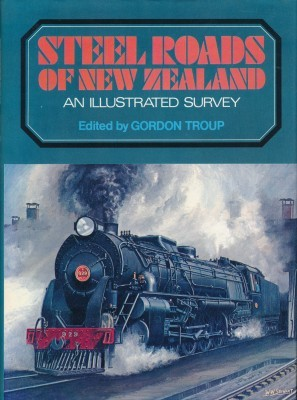 Steel Roads of New Zealand An Illustrated Survey