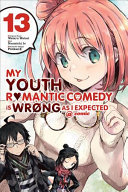 My Youth Romantic Comedy Is Wrong, As I Expected @ Comic, Vol. 13 (manga)