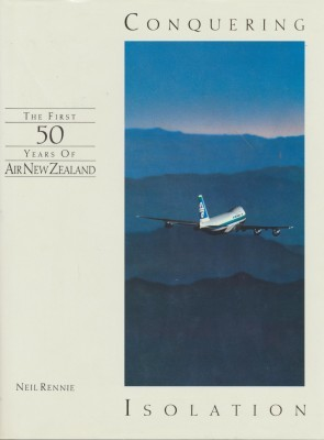 Conquering Isolation The First 50 Years of Air New Zealand