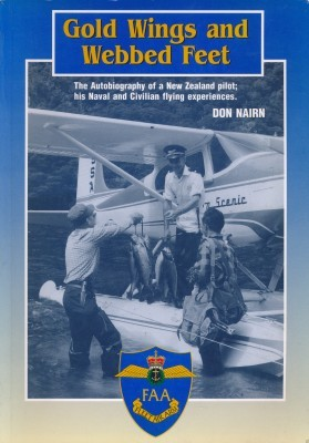 Gold Wings and Webbed Feet The Autobiography of a New Zealand Pilot; his Naval and Civilian flying experiences.