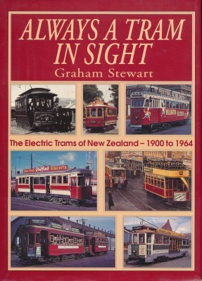 Always a Tram in Sight The Electric Trams of New Zealand 1900-1964