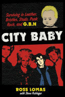 City Baby - Surviving in Leather, Bristles, Studs, Punk Rock, and G. B. H