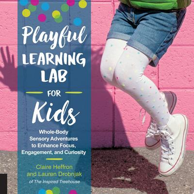 Playful Learning Lab for Kids - Whole-Body Sensory Adventures to Enhance Focus, Engagement, and Curiosity