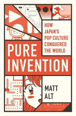 Pure Invention - How Japan Conquered the World in Eight Fantasies