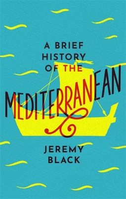 A Brief History of the Mediterranean - From the Phoenicians to the Present Day
