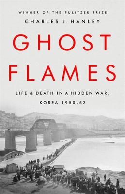 Ghost Flames - Life and Death in a Hidden War, Korea 1950-1953 (HB)