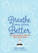 Breathe Slower, Deeper, Better - Make Deep Breathing a Habit with Simple Yoga Exercises