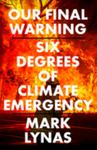 Our Final Warning - Six Degrees of Climate Emergency
