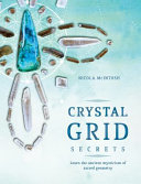 Crystal Grid Secrets - Learn the Ancient Mysticism of Sacred Geometry