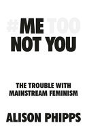 Me, Not You - The Trouble with Mainstream Feminism