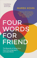 Four Words for Friend - Why Using More Than One Language Matters Now More Than Ever