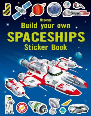 Spaceships (Usborne Build Your Own Sticker Book)