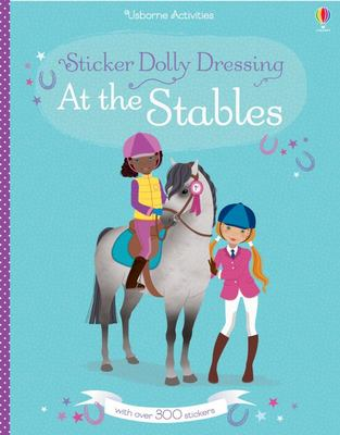 At the Stables (Usborne Sticker Dolly Dressing)