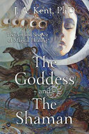 The Goddess and the ShamanThe Art and Science of Magical Healing
