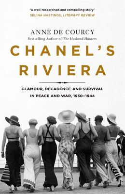Chanel's Riviera - Life, Love and the Struggle for Survival on the Côte D'Azur, 1930-1944