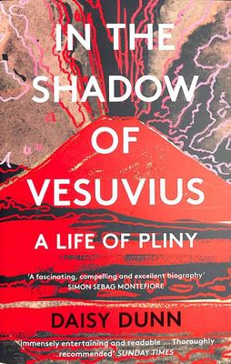 In the Shadow of Vesuvius A Life of Pliny