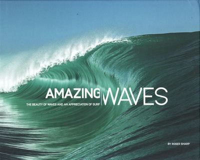Amazing Waves : The Beauty of Waves and an Appreciation of Surf